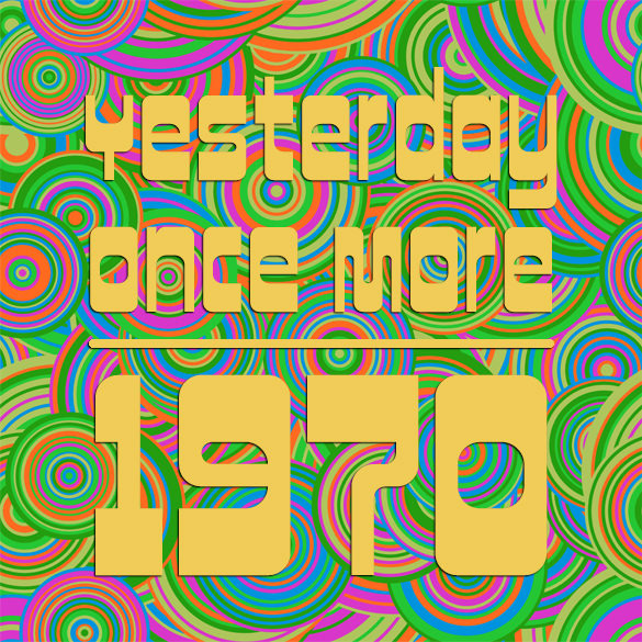 Yesterday Once More: 1970