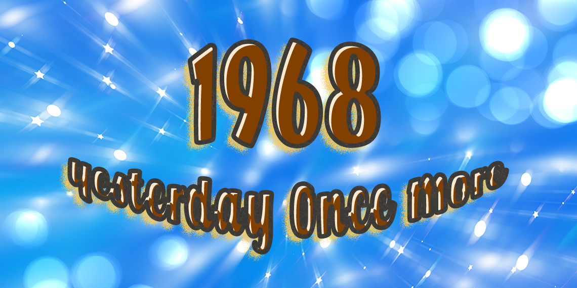 1968: Yesterday Once More