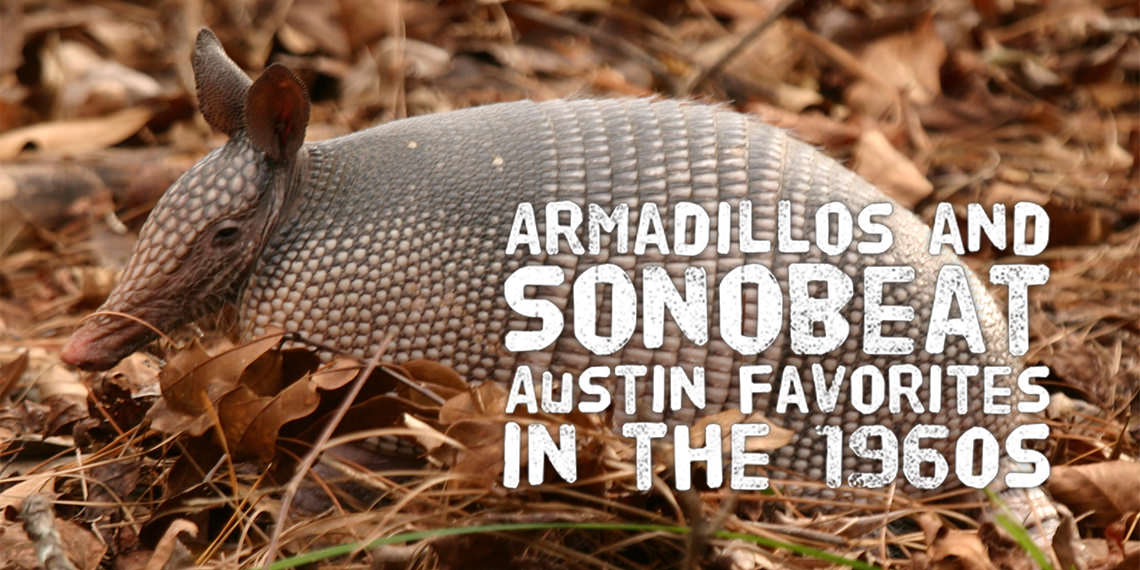 Armadillos and Sonobeat: Austin favorites in the 1960s