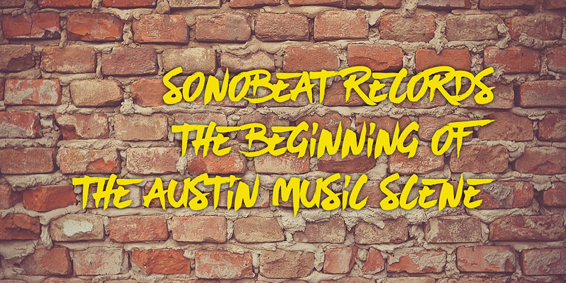 Sonobeat Records, the beginning of the Austin music scene