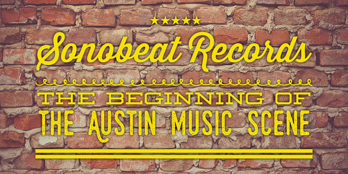 Sonobeat Records: The Beginning of the Austin Music Scene
