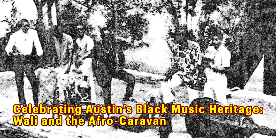 Celebrating Austin's Black Music Heritage: Wali and the Afro-Caravan